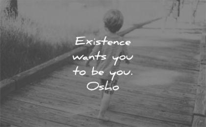 be yourself quotes existence wants you to be osho wisdom
