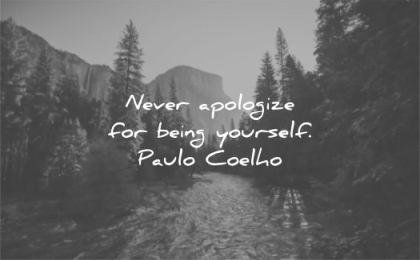 be yourself quotes never apologize for being paulo coelho wisdom