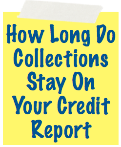 How Long Do Collections Stay On Your Credit Report Image