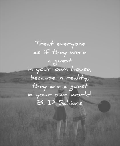 relationship quotes treat everyone they were guest your own house because reality they guest world bd schiers wisdom