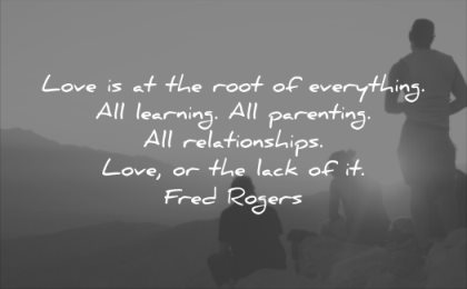 relationship quotes love the root everything all learning parenting relationships lack fred rogers wisdom