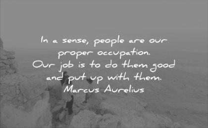 relationship quotes sense people are our proper occupation job them good with them marcus aurelius wisdom