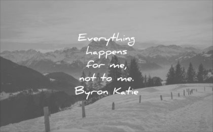 thought of the day everything happens for me not to byron katie wisdom