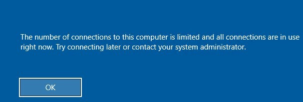 Windows 10 RDP warning:The number of connections to this computer is limited and all connections are in use right now