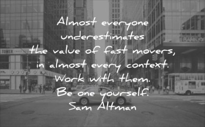 business quotes almost everyone underestimates value fast movers almost every context work with them one yourself sam altman wisdom