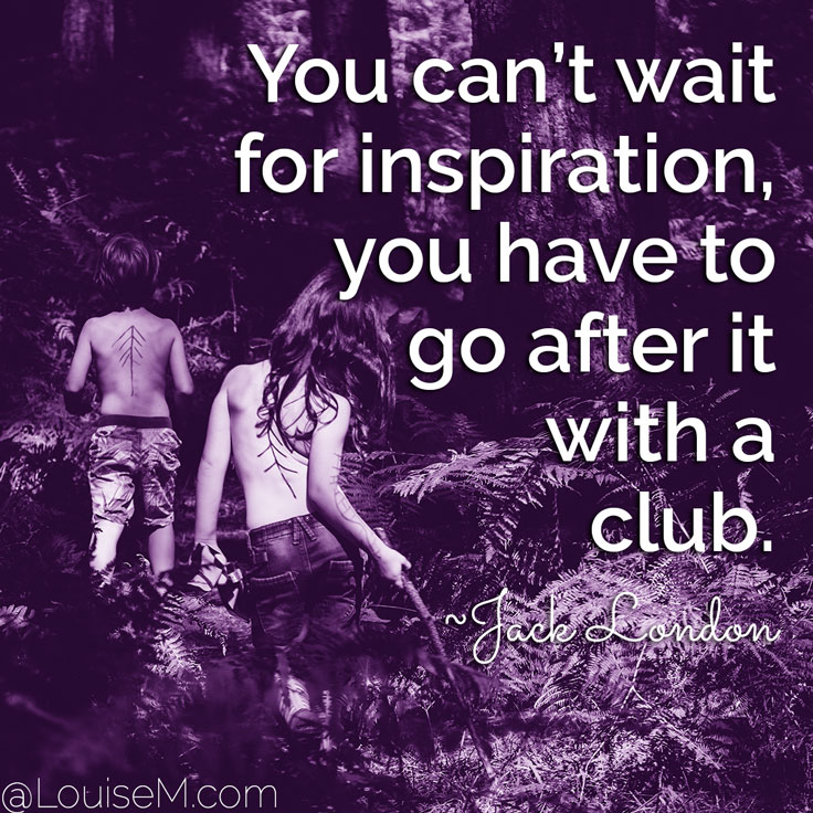 MondayMotivation daily hashtag example: You can't wait for inspiration, you have to go after it with a club. ~Jack London
