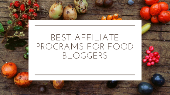 Best Affiliate Programs For Food Bloggers