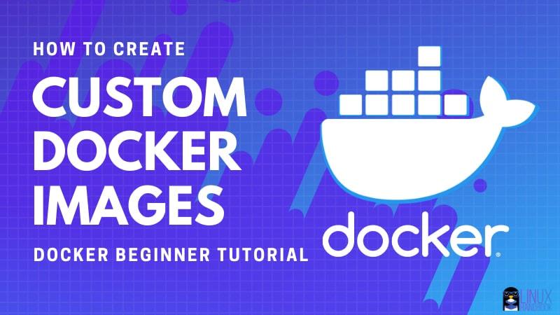 How to Create Custom Docker Image With Docker Files