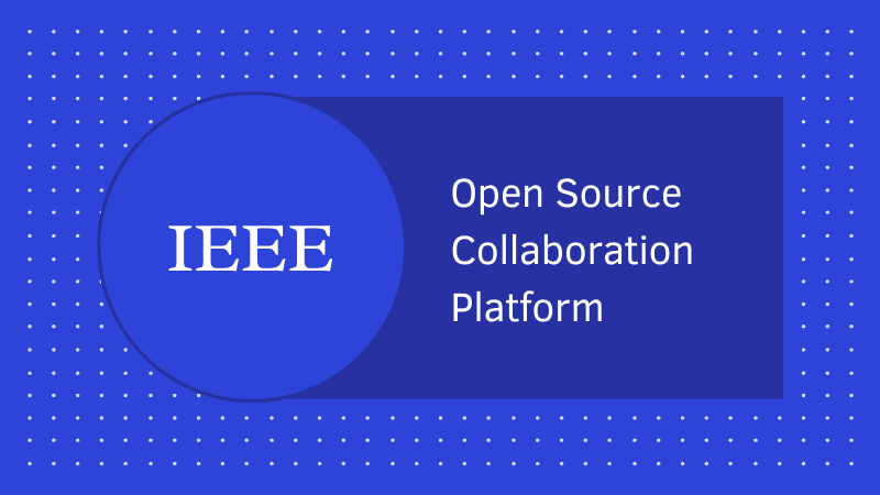 IEEE is launching its Open Source Collaboration Platform