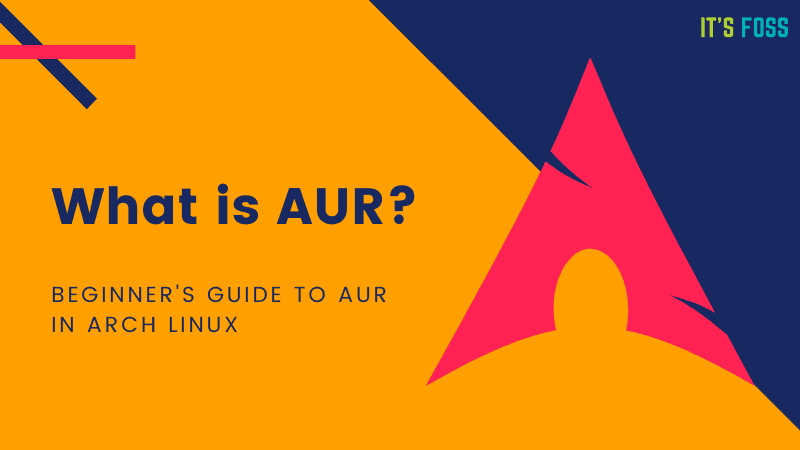 What's the AUR? How do I use AUR in Arch and Manjaro Linux?