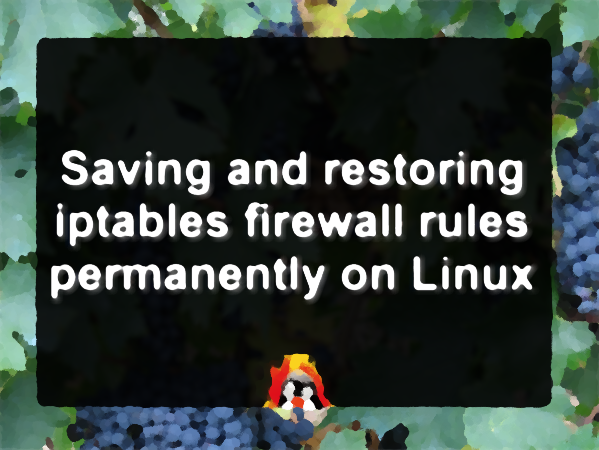 Where to safely save iptables Firewall rules on Linux
