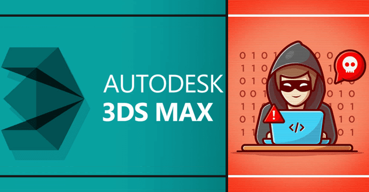 Hackers Use Malicious 3ds Autodesk Max Software Plugin to Hack