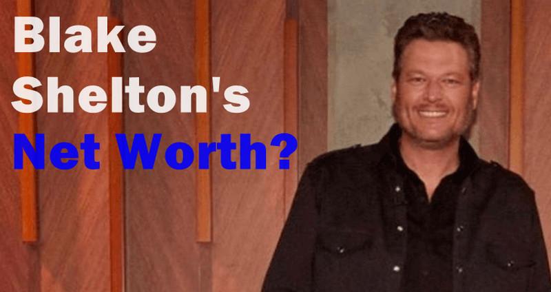 Blake Shelton's Net Worth [Secret Revealed]