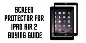 Tips for buying iPad Air 2 screen protectors