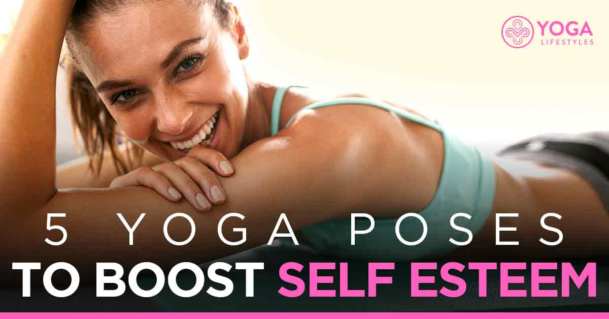 5 Yoga Poses to Boost Self Esteem – Yoga Poses, Videos, Meditation and Community