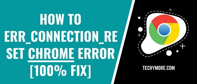 How TO ERR_CONNECTION_RESET Chrome Error [100% Fix]