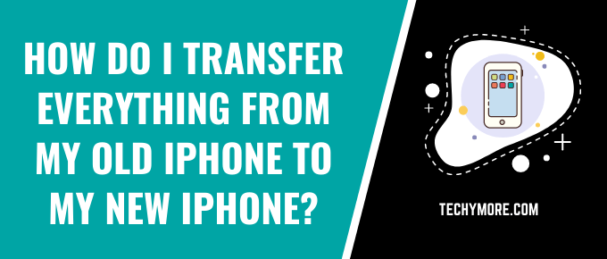 How do I transfer everything from my old iPhone to my new iPhone?