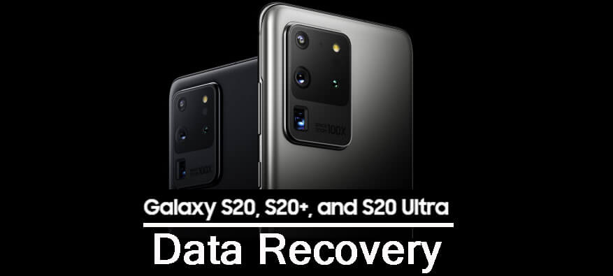 Samsung Galaxy S20, S20 Plus, S20 Ultra Data Recovery