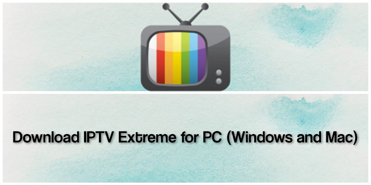 IPTV Extreme for PC (2021)